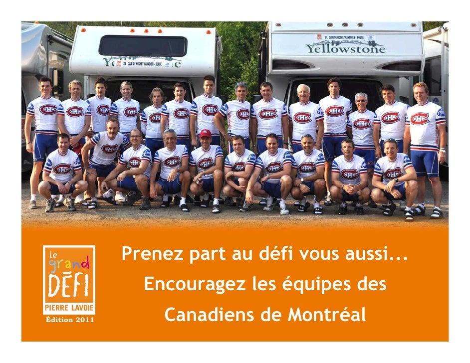 Prenez part au défi vous aussi...                 Encouragez les équipes desÉdition 2011       Canadiens de Montréal