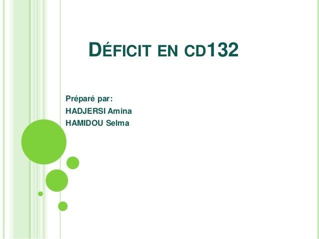 DÉFICIT EN CD132 Préparé par: HADJERSI Amina HAMIDOU Selma