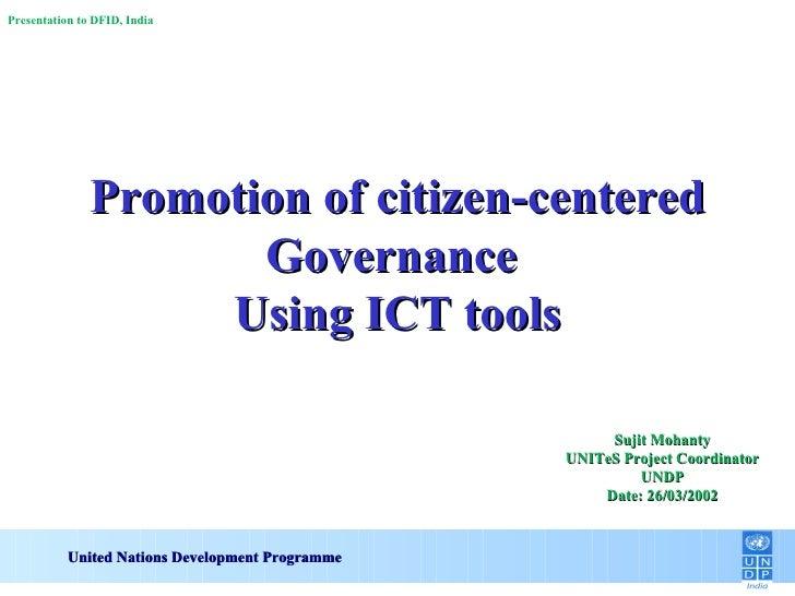 Promotion of citizen-centered Governance  Using ICT tools United Nations Development Programme Sujit Mohanty UNITeS Projec...