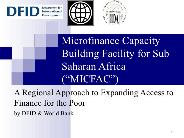 """Microfinance Capacity Building Facility for Sub Saharan Africa (""""MICFAC"""") A Regional Approach to Expanding Access to Finan..."""