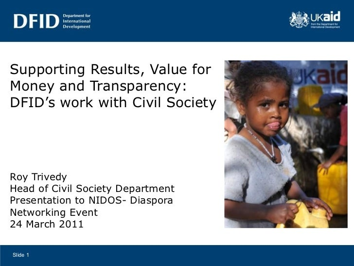 Supporting Results, Value for Money and Transparency: DFID's work with Civil Society <ul><li>Roy Trivedy  </li></ul><ul><l...