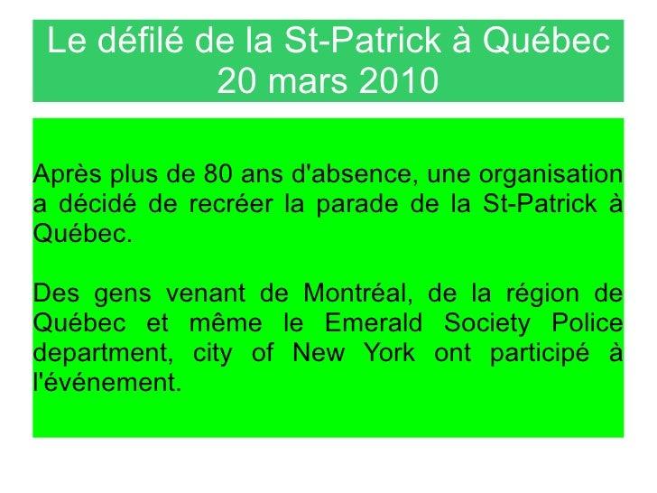 Le défilé de la St-Patrick à Québec 20 mars 2010 Après plus de 80 ans d'absence, une organisation a décidé de recréer la p...