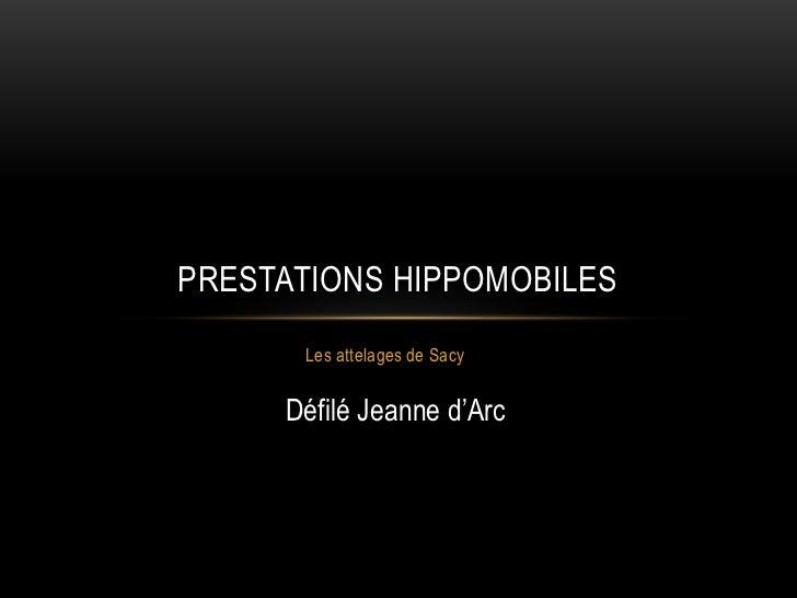 PRESTATIONS HIPPOMOBILES      Les attelages de Sacy     Défilé Jeanne d'Arc