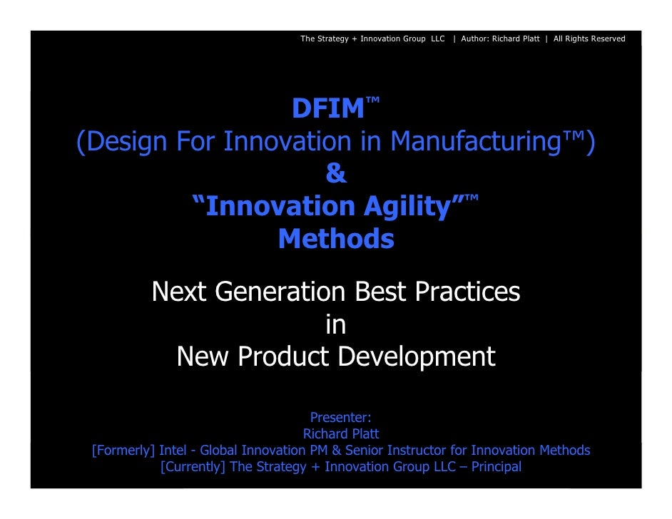 The Strategy + Innovation Group LLC | Author: Richard Platt | All Rights Reserved                      DFIM™ (Design For I...