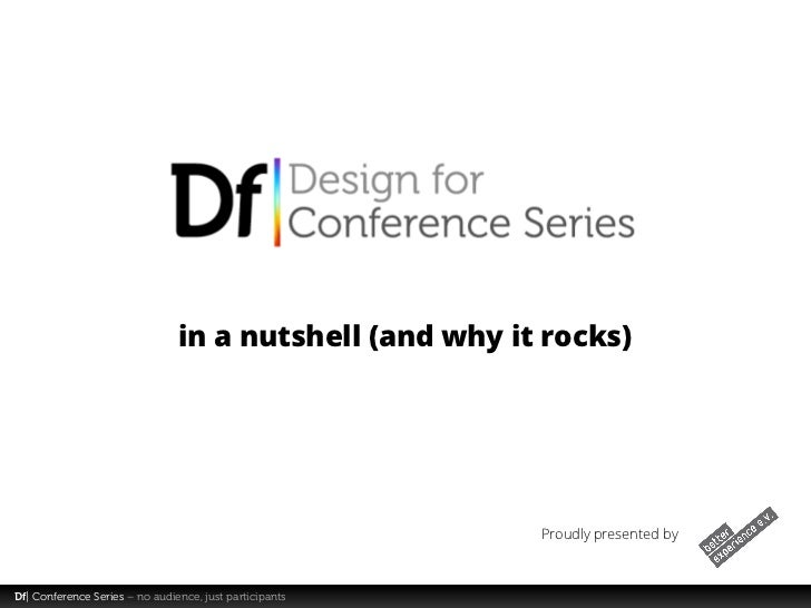 in a nutshell (and why it rocks)                                                         Proudly presented byDf| Conferenc...
