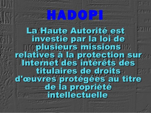 HADOPI La Haute Autorité estLa Haute Autorité est investie par la loi deinvestie par la loi de plusieurs missionsplusieurs...