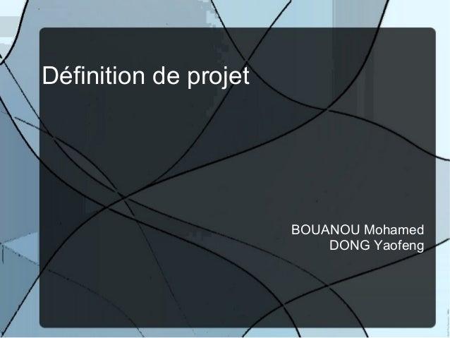 Définition de projet                       BOUANOU Mohamed                           DONG Yaofeng