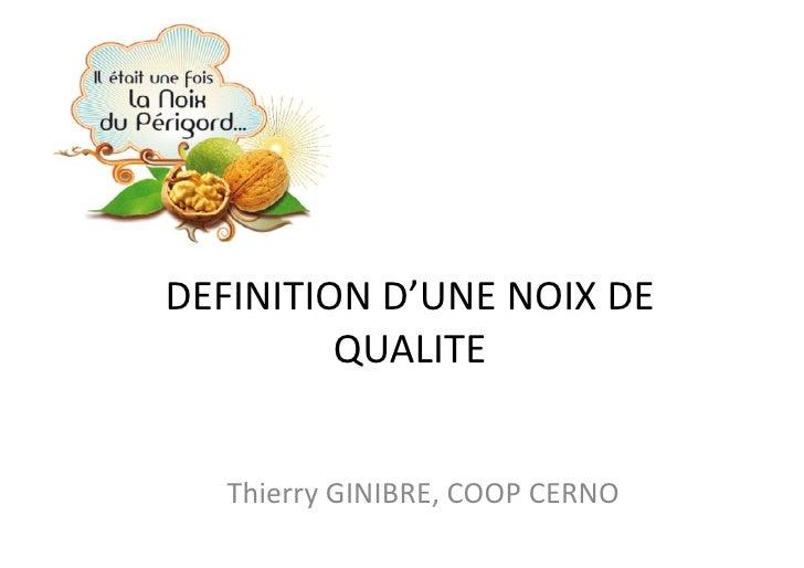 DEFINITION  D'UNE  NOIX  DE            QUALITE         Thierry  GINIBRE,  COOP  CERNO