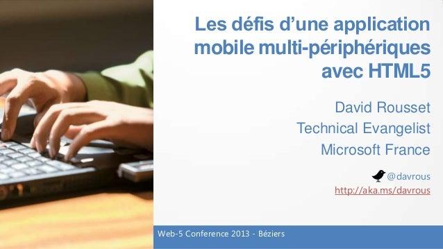 Les défis d'une applicationmobile multi-périphériquesavec HTML5David RoussetTechnical EvangelistMicrosoft FranceWeb-5 Conf...