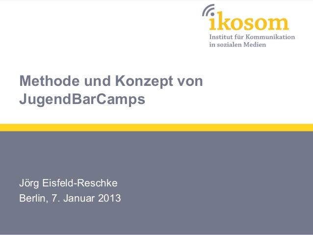 Methode und Konzept vonJugendBarCampsJörg Eisfeld-ReschkeBerlin, 7. Januar 2013