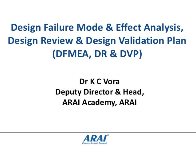 Design Failure Mode & Effect Analysis, Design Review & Design Validation Plan (DFMEA, DR & DVP) Dr K C Vora Deputy Directo...