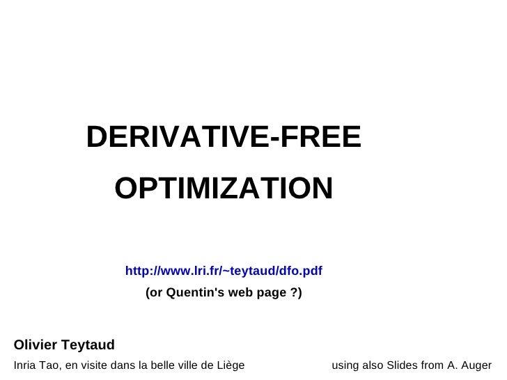 DERIVATIVE-FREE                     OPTIMIZATION                       http://www.lri.fr/~teytaud/dfo.pdf                 ...