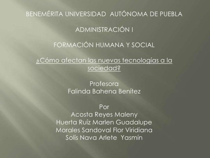 BENEMÉRITA UNIVERSIDAD AUTÓNOMA DE PUEBLA               ADMINISTRACIÓN I         FORMACIÓN HUMANA Y SOCIAL    ¿Cómo afecta...