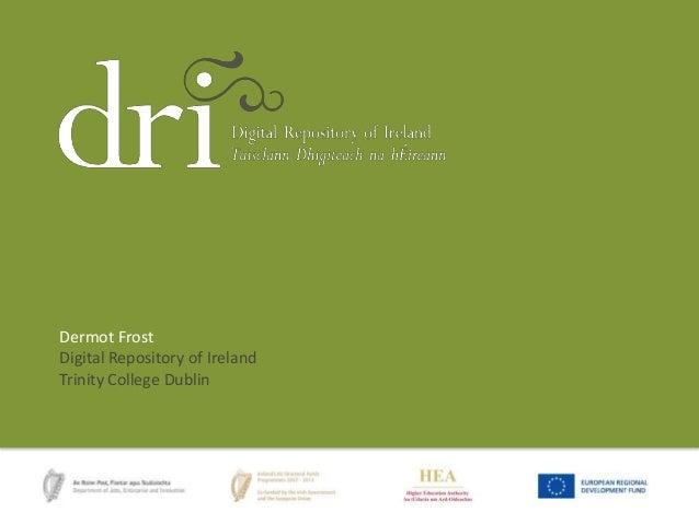 Dermot Frost Digital Repository of Ireland Trinity College Dublin