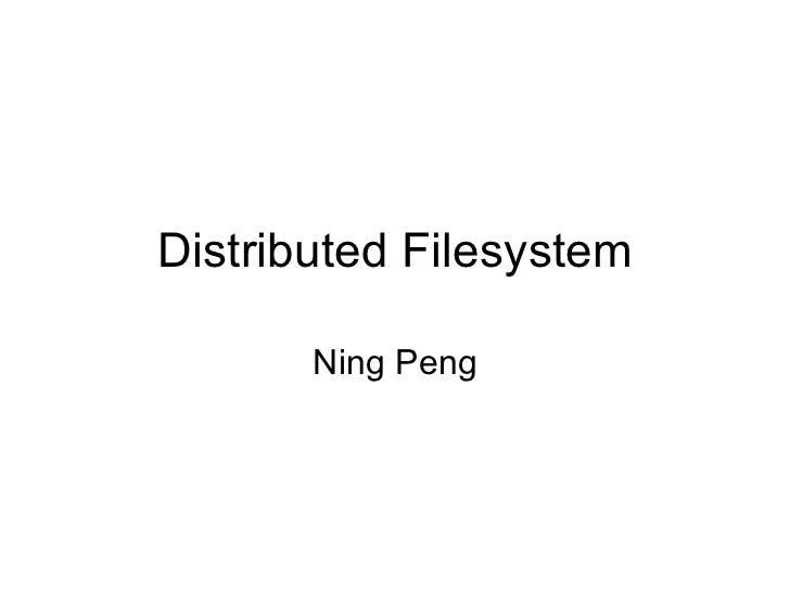 Distributed Filesystem Ning Peng