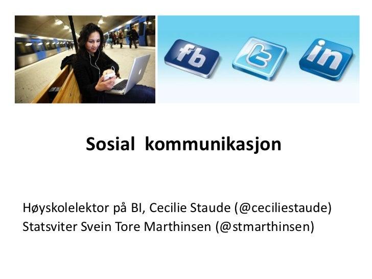 Sosial kommunikasjonHøyskolelektor på BI, Cecilie Staude (@ceciliestaude)Statsviter Svein Tore Marthinsen (@stmarthinsen)
