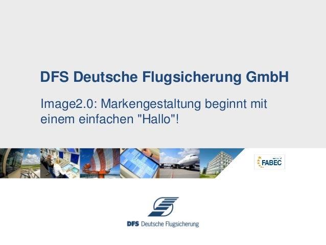 """Image2.0: Markengestaltung beginnt mit einem einfachen """"Hallo""""! DFS Deutsche Flugsicherung GmbH"""