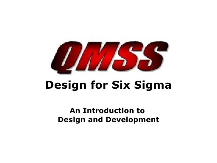 <ul><li>Design for Six Sigma </li></ul><ul><li>An Introduction to  Design and Development </li></ul>