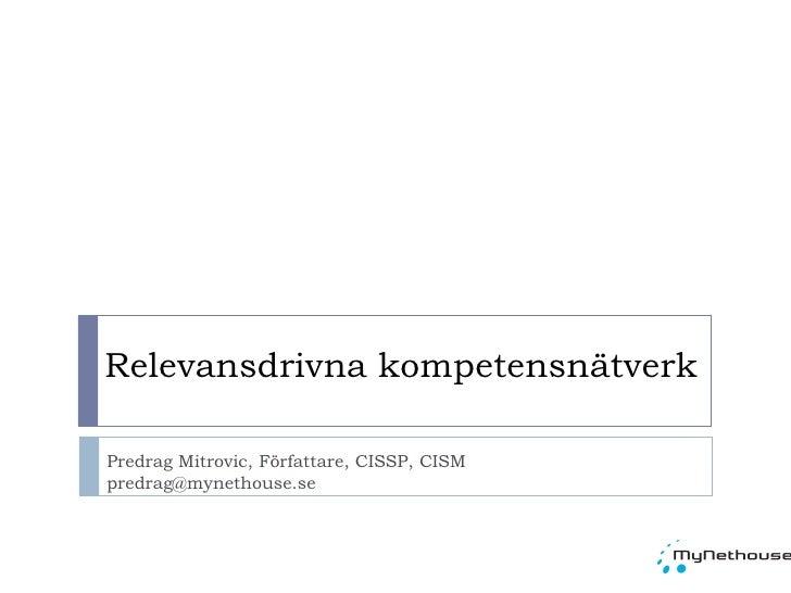 Relevansdrivna kompetensnätverk Predrag Mitrovic, Författare, CISSP, CISM [email_address]
