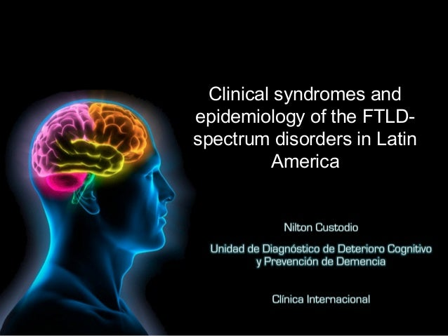 Clinical syndromes andepidemiology of the FTLD-spectrum disorders in Latin          America
