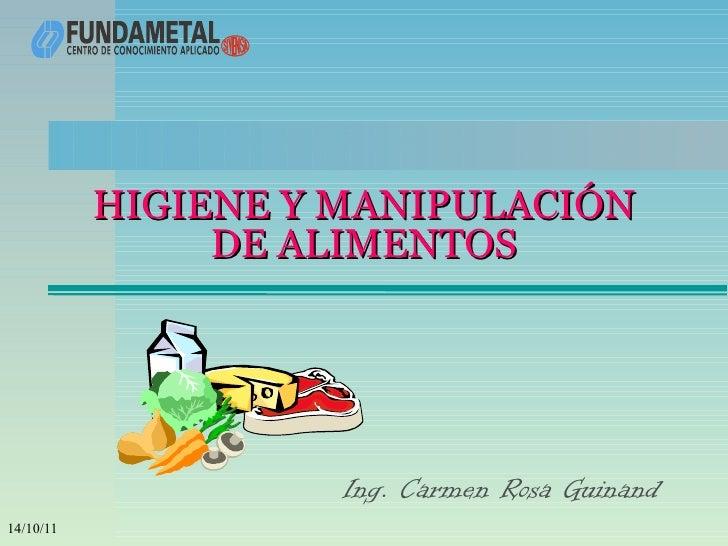 HIGIENE Y MANIPULACIÓN                DE ALIMENTOS                     Ing. Carmen Rosa Guinand14/10/11