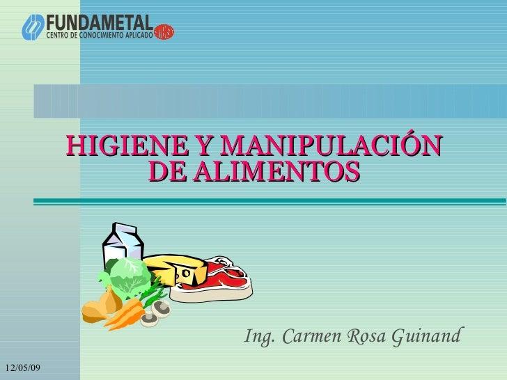 HIGIENE Y MANIPULACIÓN DE ALIMENTOS Ing. Carmen Rosa Guinand