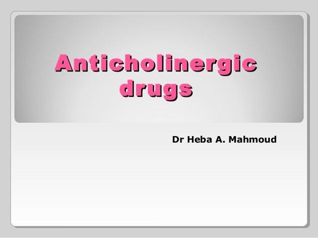 AnticholinergicAnticholinergic drugsdrugs Dr Heba A. Mahmoud