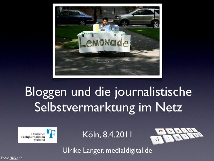 Bloggen und die journalistische                     Selbstvermarktung im Netz                               Köln, 8.4.2011...