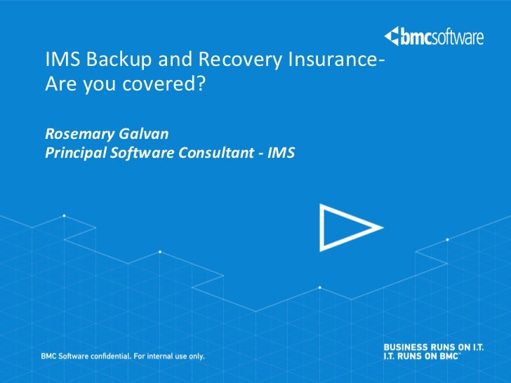 IMS Backup and Recovery Insurance-Are you covered?Rosemary GalvanPrincipal Software Consultant - IMS