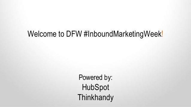 Welcome to DFW #InboundMarketingWeek! Powered by: HubSpot Thinkhandy