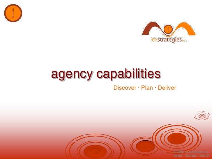 agency capabilities <br />Discover · Plan · Deliver <br />© 2008, m strategies inc.<br />dallas׀chicago׀atlanta<br />