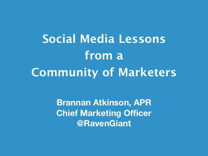 Social Media Lessons        from aCommunity of Marketers   Brannan Atkinson, APR   Chief Marketing Officer        @RavenGiant