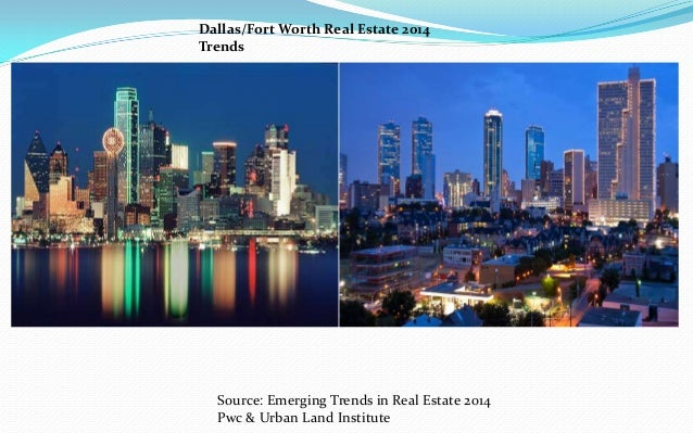 Dallas/Fort Worth Real Estate 2014 Trends  Source: Emerging Trends in Real Estate 2014 Pwc & Urban Land Institute