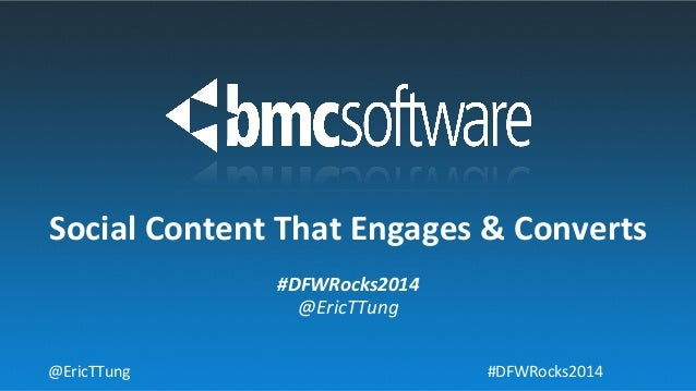 #DFWRocks2014   @EricTTung   Social  Content  That  Engages  &  Converts   @EricTTung   #DFWRocks2014