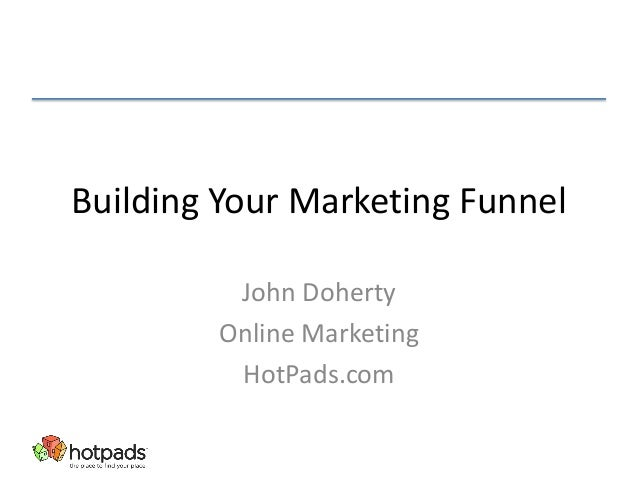 Building Your Marketing Funnel John Doherty Online Marketing HotPads.com