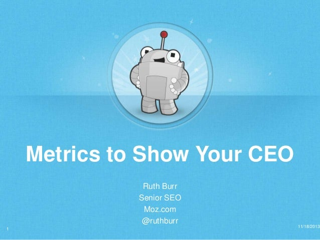 Metrics to Show Your CEO Ruth Burr Senior SEO Moz.com @ruthburr 1  11/18/2013