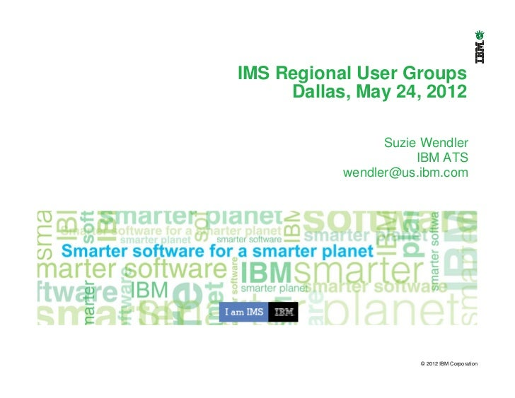 IMS Regional User Groups     Dallas, May 24, 2012                 Suzie Wendler                      IBM ATS           wen...