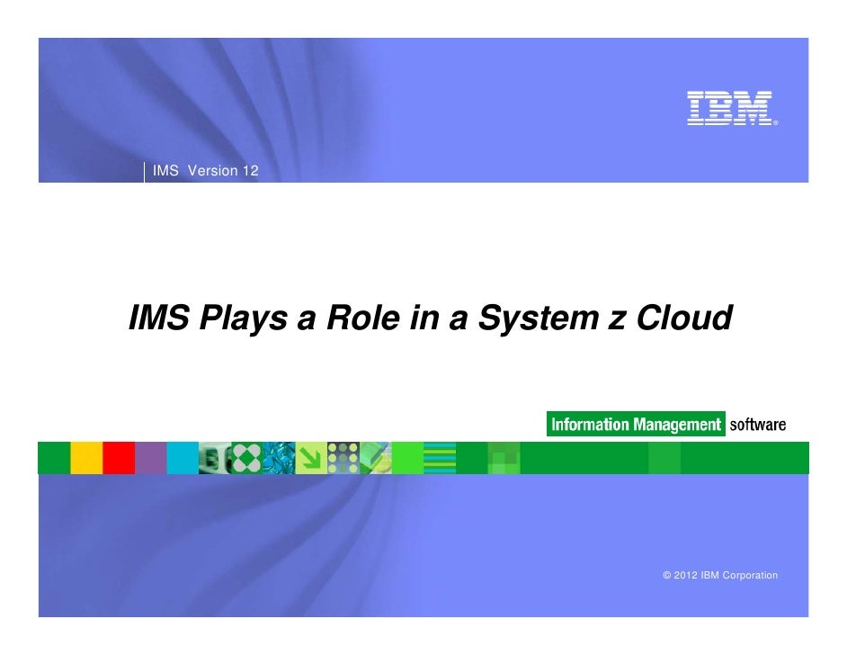 IMS Play a Role in a System z Cloud - IMS UG May 2012 DFW