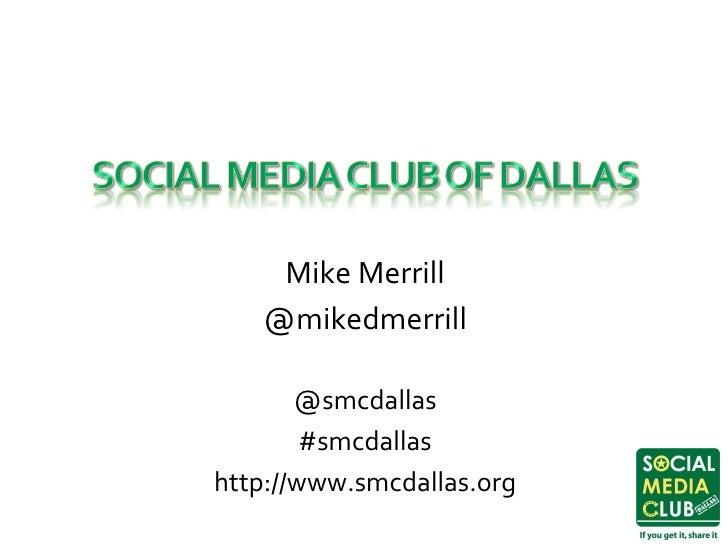 <ul><li>Mike Merrill </li></ul><ul><li>@mikedmerrill </li></ul>@smcdallas #smcdallas http://www.smcdallas.org
