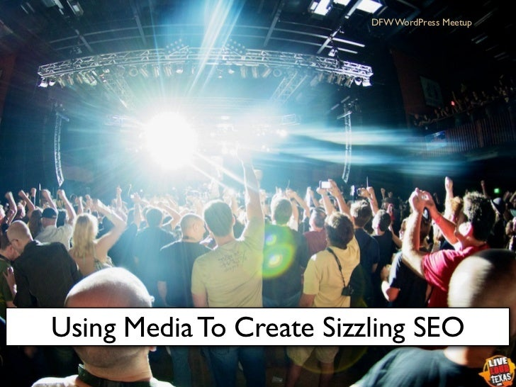 DFW WordPress MeetupUsing Media To Create Sizzling SEO