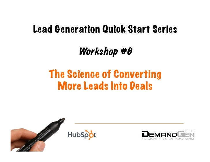 Lead Generation Quick Start Series          Workshop #6   The Science of Converting     More Leads Into Deals