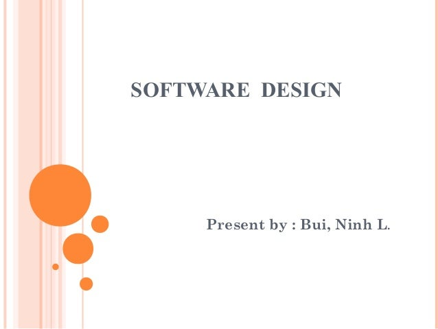 SOFTWARE DESIGN Present by : Bui, Ninh L.