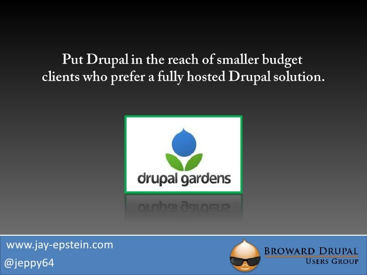 Put Drupal in the reach of smaller budget <br />clients who prefer a fully hosted Drupal solution.<br />www.jay-epstein.co...