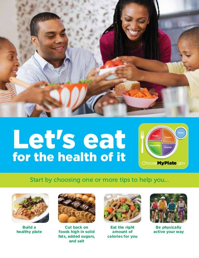 Let's eat for the health of it  Dairy Fruits  Vegetables  Grains  Protein  ChooseMyPlate.gov  Start by choosing one or mor...