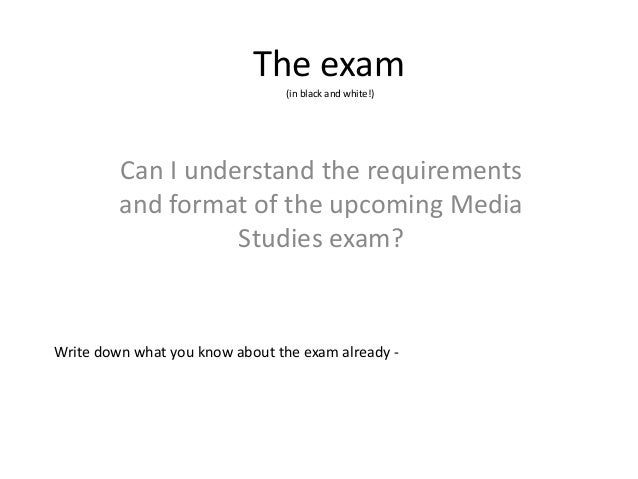 The exam (in black and white!) Can I understand the requirements and format of the upcoming Media Studies exam? Write down...