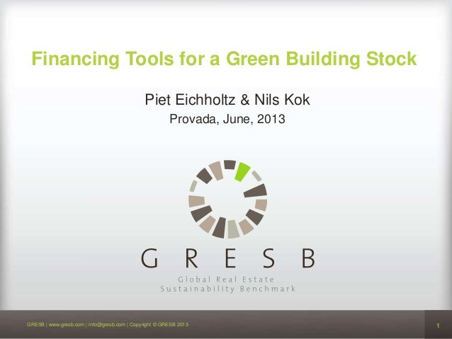 1GRESB | www.gresb.com | info@gresb.com | Copyright © GRESB 2013 1 Piet Eichholtz & Nils Kok Provada, June, 2013 Financing...