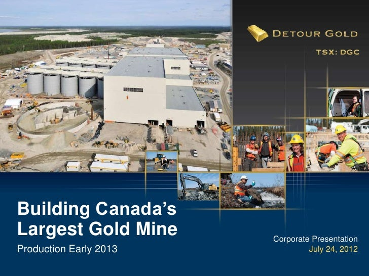 Building Canada'sLargest Gold Mine       Corporate PresentationProduction Early 2013            July 24, 2012