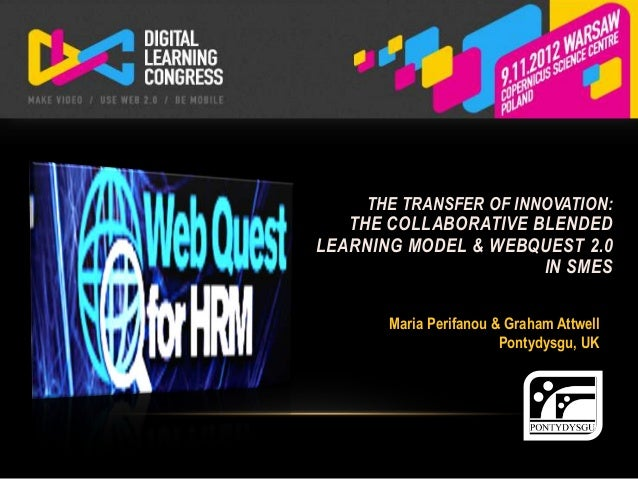 THE TRANSFER OF INNOVATION:   THE COLLABORATIVE BLENDEDLEARNING MODEL & WEBQUEST 2.0                      IN SMES       Ma...