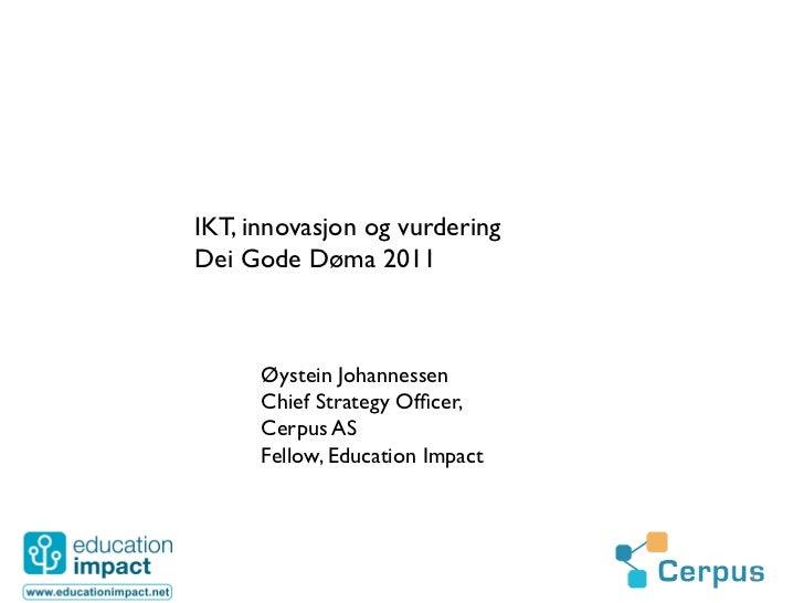 IKT, innovasjon og vurderingDei Gode Døma 2011      Øystein Johannessen      Chief Strategy Officer,      Cerpus AS   ...
