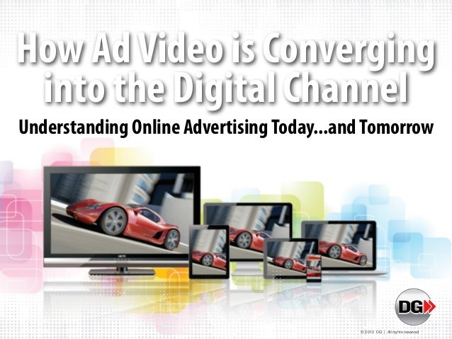 How Ad Video is Converging into the Digital ChannelUnderstanding Online Advertising Today...and Tomorrow                  ...